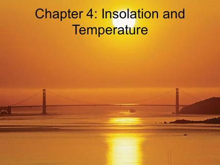 Chapter 4: Insolation and Temperature. The Impact of Temperature on the Landscape All living things influenced by temperature Adaptation to temperature.