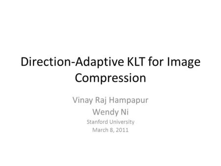 Direction-Adaptive KLT for Image Compression Vinay Raj Hampapur Wendy Ni Stanford University March 8, 2011.