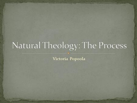 Victoria Popoola. Natural Theology is a branch of theology based on reason and ordinary experience that explains God's rational as a part of the physical.