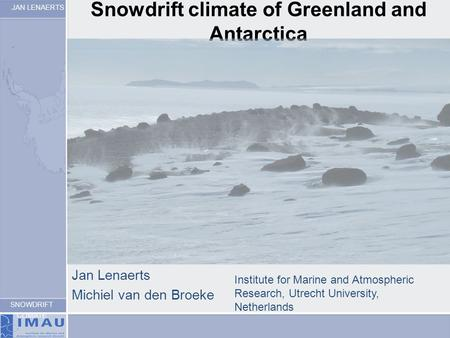 JAN LENAERTS SNOWDRIFT CLIMATE Snowdrift climate of Greenland and Antarctica Jan Lenaerts Michiel van den Broeke Institute for Marine and Atmospheric Research,
