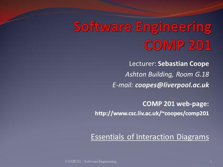Lecturer: Sebastian Coope Ashton Building, Room G.18   COMP 201 web-page:  Essentials.