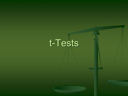 t-Tests Overview of t-Tests How a t-Test Works How a t-Test Works Single-Sample t Single-Sample t Independent Samples t Independent Samples t Paired.