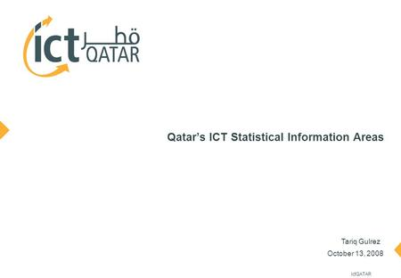 0ictQATAR October 13, 2008 Qatar's ICT Statistical Information Areas Tariq Gulrez.