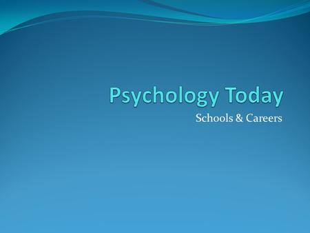 Schools & Careers. Psychology Today: A Thriving Science and Profession Psychology is the science that studies behavior and the physiological and cognitive.