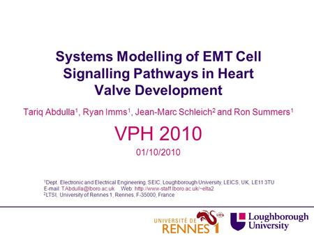 Systems Modelling of EMT Cell Signalling Pathways in Heart Valve Development Tariq Abdulla 1, Ryan Imms 1, Jean-Marc Schleich 2 and Ron Summers 1 VPH 2010.