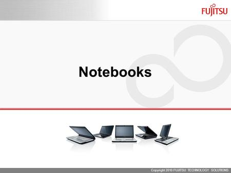 Copyright 2010 FUJITSU TECHNOLOGY SOLUTIONS Notebooks.