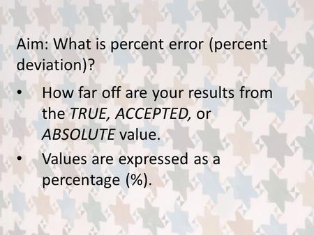 Aim: What is percent error (percent deviation)?