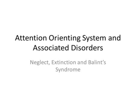 Attention Orienting System and Associated Disorders Neglect, Extinction and Balint's Syndrome.
