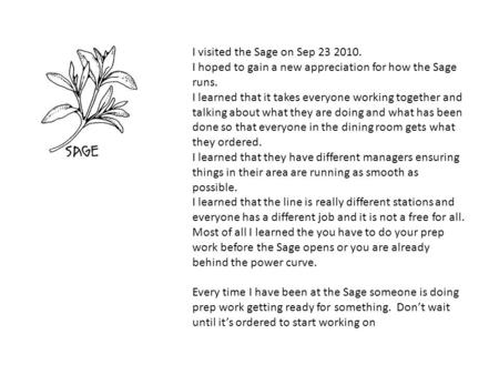 I visited the Sage on Sep 23 2010. I hoped to gain a new appreciation for how the Sage runs. I learned that it takes everyone working together and talking.