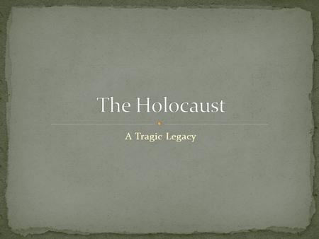 "A Tragic Legacy. Literally means ""sacrifice by fire"" The systematic mass slaughter of millions of Europeans, especially Jews, by the Nazis during WWII."