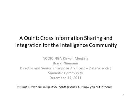 A Quint: Cross Information Sharing and Integration for the Intelligence Community NCOIC-NGA Kickoff Meeting Brand Niemann Director and Senior Enterprise.