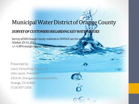Municipal Water District of Orange County SURVEY OF CUSTOMERS REGARDING KEY WATER ISSUES Survey of 500 Orange County residents in MWDOC service area October.