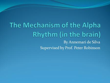 By Annemari de Silva Supervised by Prof. Peter Robinson.