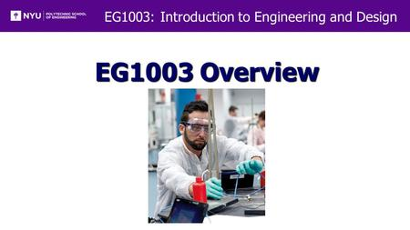 EG1003: Introduction to Engineering and Design EG1003 Overview.
