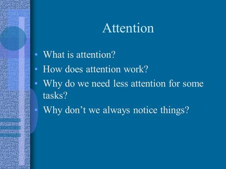 Attention What is attention? How does attention work? Why do we need less attention for some tasks? Why don't we always notice things?