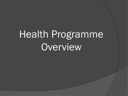 Health Programme Overview. Essence Statement In Health education, students develop their understandings of the factors that influence the health and well-being.