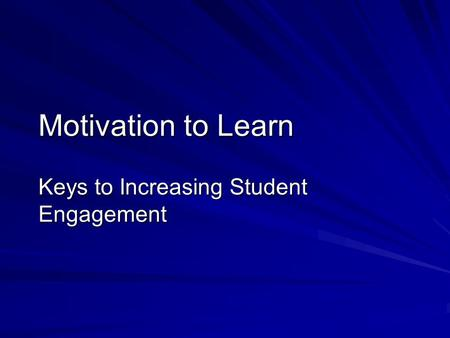 Motivation to Learn Keys to Increasing Student Engagement.