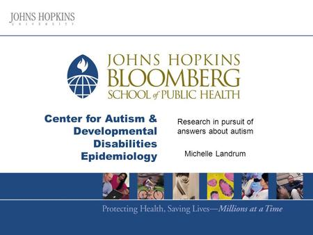 Center for Autism & Developmental Disabilities Epidemiology Research in pursuit of answers about autism Michelle Landrum.