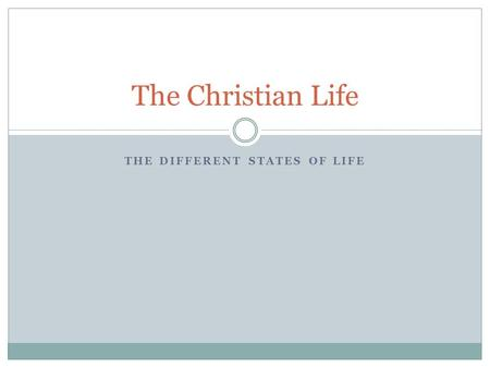 THE DIFFERENT STATES OF LIFE The Christian Life. Which Way You Dedicate Your Life To God Priesthood Ascetic Life Married Life.