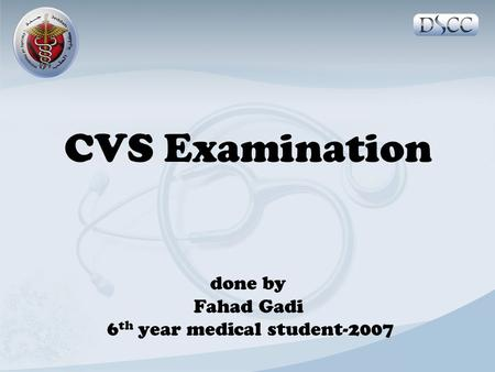 CVS Examination done by Fahad Gadi 6th year medical student-2007