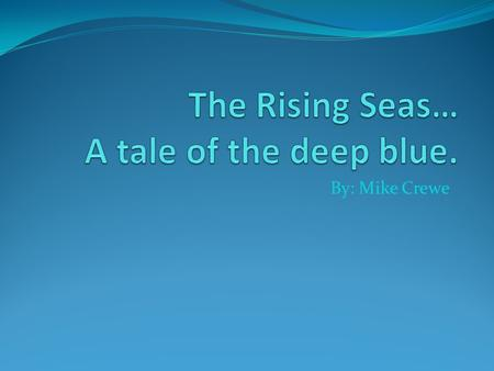 The Rising Seas… A tale of the deep blue.
