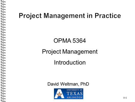 0-1 OPMA 5364 Project Management Introduction David Weltman, PhD.