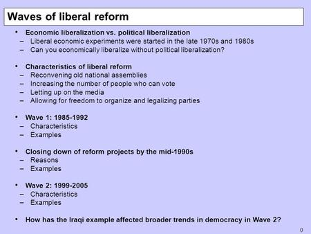 0 Economic liberalization vs. political liberalization –Liberal economic experiments were started in the late 1970s and 1980s –Can you economically liberalize.