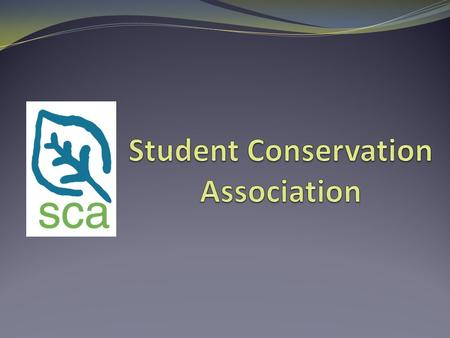 The SCA Mission: To build the next generation of conservation leaders and inspire lifelong stewardship of our environment and communities by engaging.