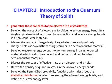 CHAPTER 3 Introduction to the Quantum Theory of Solids generalize these concepts to the electron in a crystal lattice. Develop the concept of allowed and.