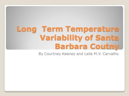 Long Term Temperature Variability of Santa Barbara Coutny By Courtney Keeney and Leila M.V. Carvalho.