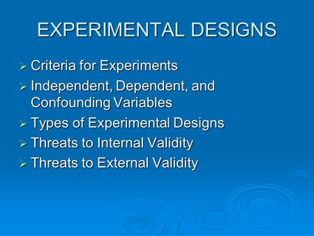 EXPERIMENTAL DESIGNS Criteria for Experiments
