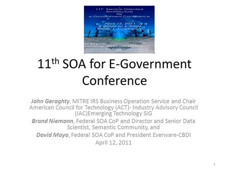 11 th SOA for E-Government Conference John Geraghty, MITRE IRS Business Operation Service and Chair American Council for Technology (ACT)- Industry Advisory.