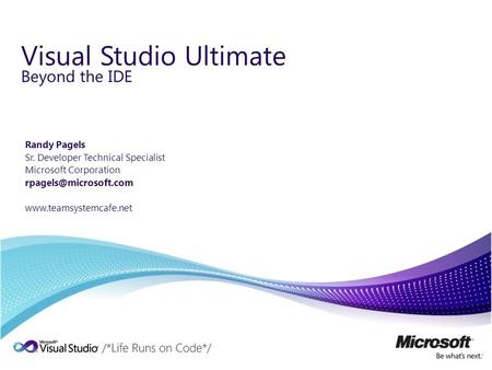 Beyond the IDE Visual Studio Ultimate Randy Pagels Sr. Developer Technical Specialist Microsoft Corporation