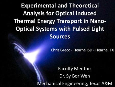 Experimental and Theoretical Analysis for Optical Induced Thermal Energy Transport in Nano- Optical Systems with Pulsed Light Sources Faculty Mentor: Dr.