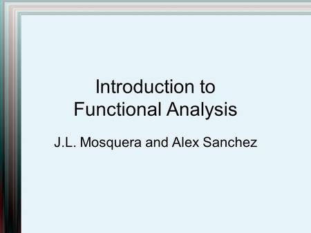 Introduction to Functional Analysis J.L. Mosquera and Alex Sanchez.