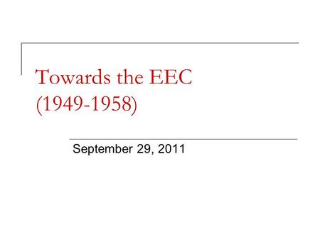 Towards the EEC (1949-1958) September 29, 2011. Ideological background Abbey of Saint-Pierre Kant's pacific union Coudenhove-Kalergi and the Paneuropa.