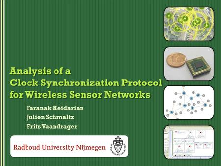 Analysis of a Clock Synchronization Protocol for Wireless Sensor Networks Faranak Heidarian Julien Schmaltz Frits Vaandrager.