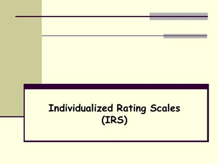 Individualized Rating Scales (IRS)