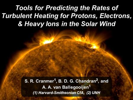 Tools for Predicting the Rates of Turbulent Heating for Protons, Electrons, & Heavy Ions in the Solar Wind S. R. Cranmer 1, B. D. G. Chandran 2, and A.