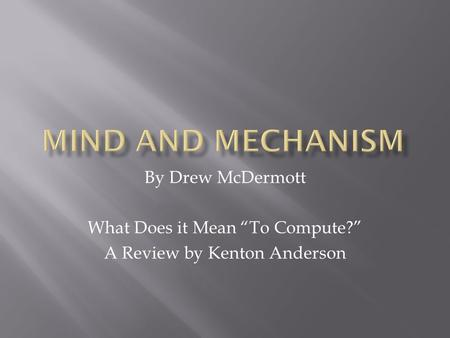 "By Drew McDermott What Does it Mean ""To Compute?"" A Review by Kenton Anderson."