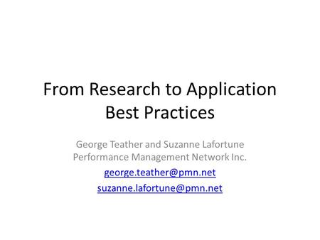 From Research to Application Best Practices George Teather and Suzanne Lafortune Performance Management Network Inc.