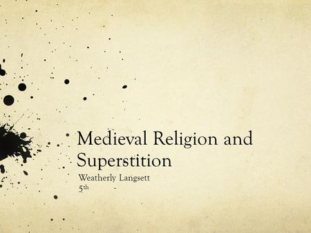 Medieval Religion and Superstition Weatherly Langsett 5 th.