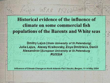 Historical evidence of the influence of climate on some commercial fish populations of the Barents and White seas Dmitry Lajus ( State University of St.Petersburg)