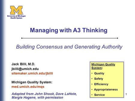1 Building Consensus and Generating Authority Jack Billi, M.D. sitemaker.umich.edu/jbilli Michigan Quality System: med.umich.edu/mqs Adapted.