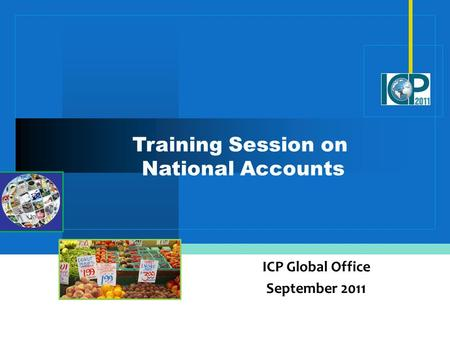 Training Session on National Accounts ICP Global Office September 2011.