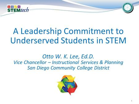 A Leadership Commitment to Underserved Students in STEM Otto W. K