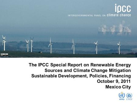 Johnthescone The IPCC Special Report on Renewable Energy Sources and Climate Change Mitigation Sustainable Development, Policies, Financing October 9,