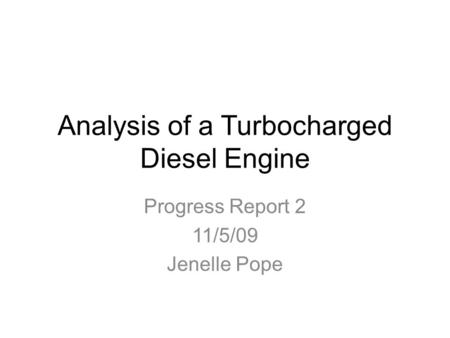 Analysis of a Turbocharged Diesel Engine Progress Report 2 11/5/09 Jenelle Pope.