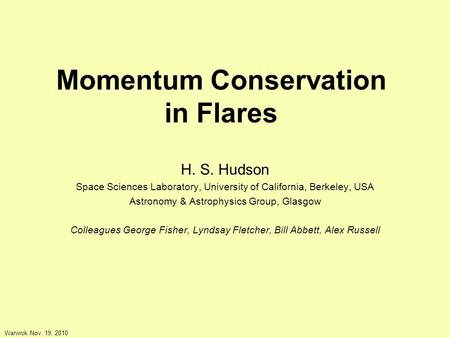 Momentum Conservation in Flares H. S. Hudson Space Sciences Laboratory, University of California, Berkeley, USA Astronomy & Astrophysics Group, Glasgow.