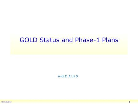 GOLD Status and Phase-1 Plans Andi E. & Uli S. Uli Schäfer 1.